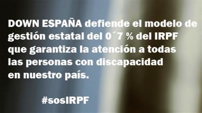 Down España defiende el modelo de gestión estatal del 0´7 % del IRPF que garantiza la atención a todas las personas con discapacidad en nuestro país
