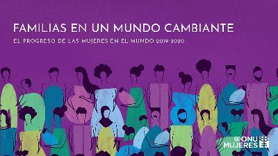 Imagen del informe de ONU Mujeres 'El progreso de las Mujeres en el Mundo 2019-2020: Familias en un Mundo cambiante.'