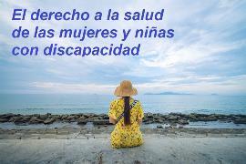 Imagen de una mujer frente al mar. donde se lee: El derecho a la salud de las mujeres y niñas con discapacidad