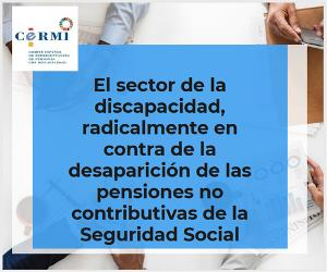 El sector de la discapacidad, radicalmente en contra de la desaparición de las pensiones no contributivas de la Seguridad Social