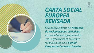 Carta Social Europea. Se autoriza la firma del Protocolo de Reclamaciones Colectivas, que permitirá a las organizaciones presentar reclamaciones al Comité Europeo de Derechos Sociales