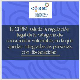 El CERMI saluda la regulación legal de la categoría de consumidor vulnerable, en la que quedan integradas las personas con discapacidad