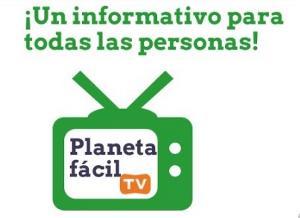 Planeta Fácil TV, un informativo para todas las personas