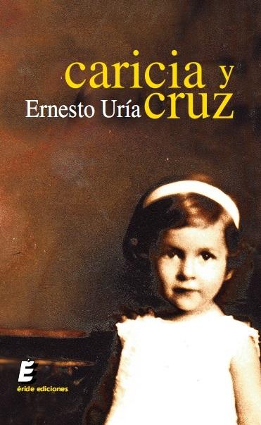 Caricia y Cruz, segundo poemario de Ernesto Uría